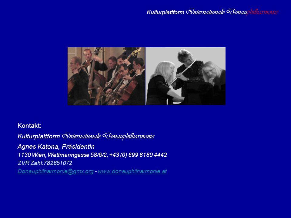 Kulturplattform Internationale Donauphilharmonie Kontakt: Kulturplattform Internationale Donauphilharmonie Agnes Katona, Präsidentin 1130 Wien, Wattma