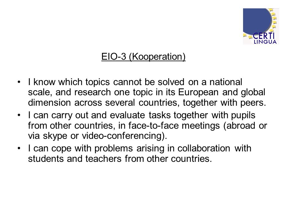 EIO-3 (Kooperation) I know which topics cannot be solved on a national scale, and research one topic in its European and global dimension across several countries, together with peers.