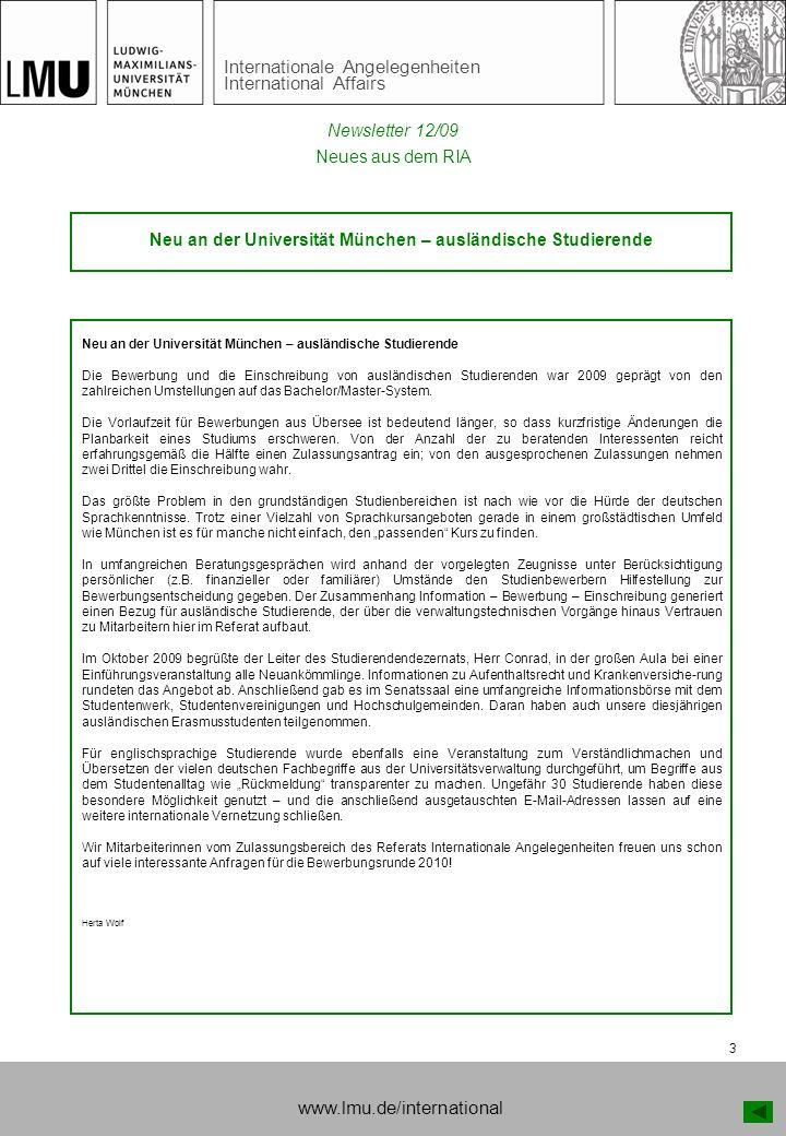 Internationale Angelegenheiten International Affairs 3 www.lmu.de/international Neues aus dem RIA Neu an der Universität München – ausländische Studierende Die Bewerbung und die Einschreibung von ausländischen Studierenden war 2009 geprägt von den zahlreichen Umstellungen auf das Bachelor/Master-System.