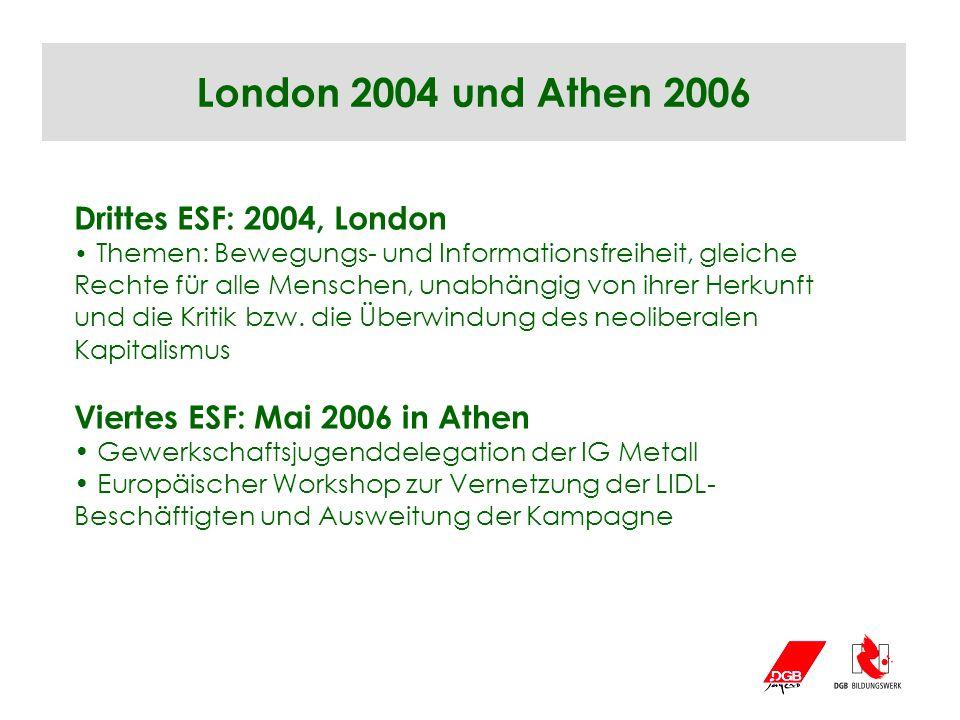 London 2004 und Athen 2006 Drittes ESF: 2004, London Themen: Bewegungs- und Informationsfreiheit, gleiche Rechte für alle Menschen, unabhängig von ihr