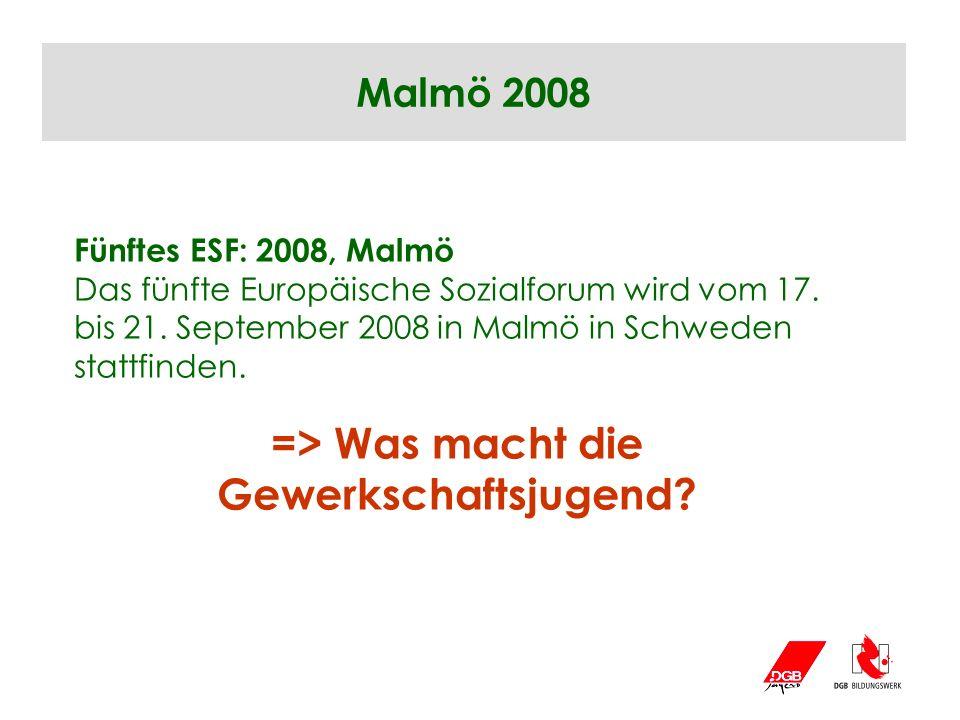 Malmö 2008 Fünftes ESF: 2008, Malmö Das fünfte Europäische Sozialforum wird vom 17. bis 21. September 2008 in Malmö in Schweden stattfinden. => Was ma
