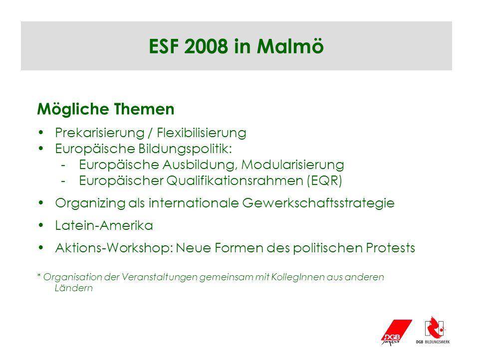 ESF 2008 in Malmö Mögliche Themen Prekarisierung / Flexibilisierung Europäische Bildungspolitik: -Europäische Ausbildung, Modularisierung -Europäische
