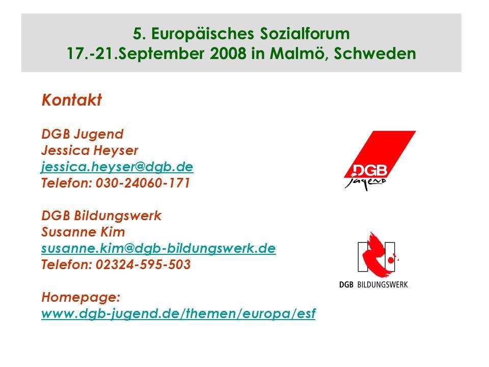 5. Europäisches Sozialforum 17.-21.September 2008 in Malmö, Schweden Kontakt DGB Jugend Jessica Heyser jessica.heyser@dgb.de Telefon: 030-24060-171 DG