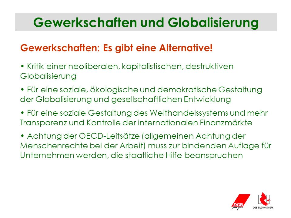 Gewerkschaften und Globalisierung Gewerkschaften: Es gibt eine Alternative! Kritik einer neoliberalen, kapitalistischen, destruktiven Globalisierung F