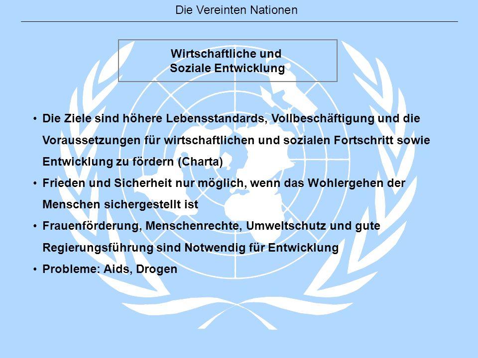 Die Vereinten Nationen Wirtschaftliche und Soziale Entwicklung Die Ziele sind höhere Lebensstandards, Vollbeschäftigung und die Voraussetzungen für wi