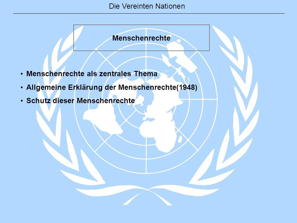 Die Vereinten Nationen Menschenrechte Menschenrechte als zentrales Thema Allgemeine Erklärung der Menschenrechte(1948) Schutz dieser Menschenrechte