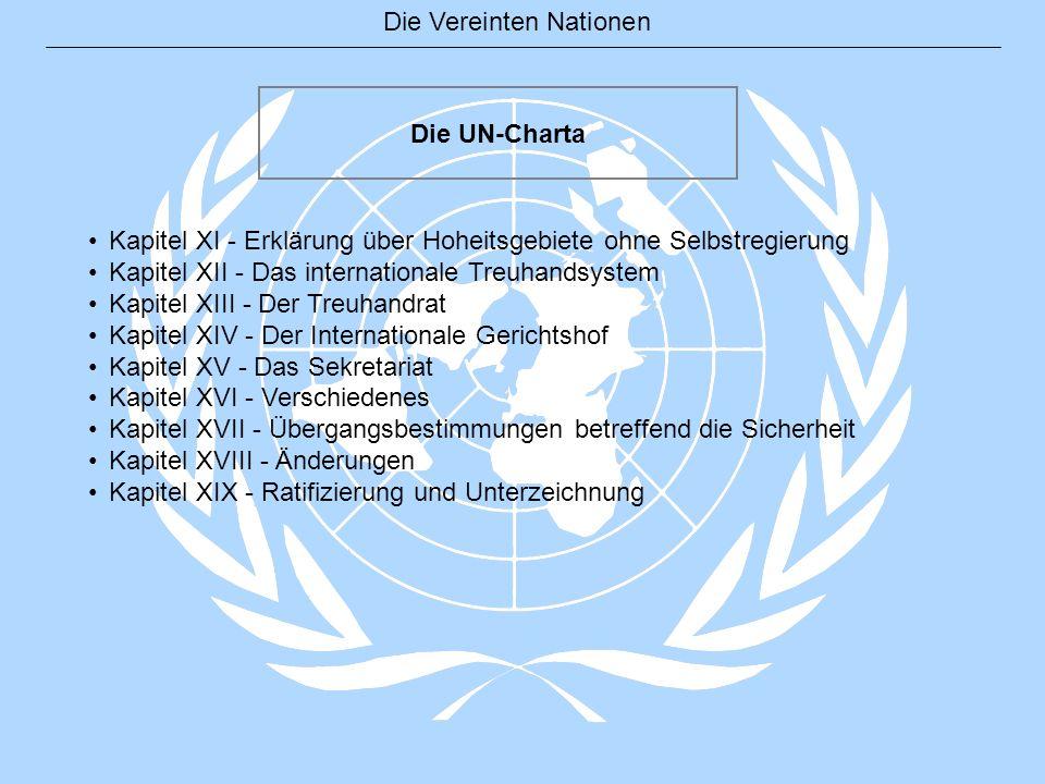 Die Vereinten Nationen Die UN-Charta Kapitel XI - Erklärung über Hoheitsgebiete ohne Selbstregierung Kapitel XII - Das internationale Treuhandsystem K