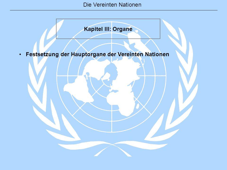 Die Vereinten Nationen Kapitel III: Organe Festsetzung der Hauptorgane der Vereinten Nationen