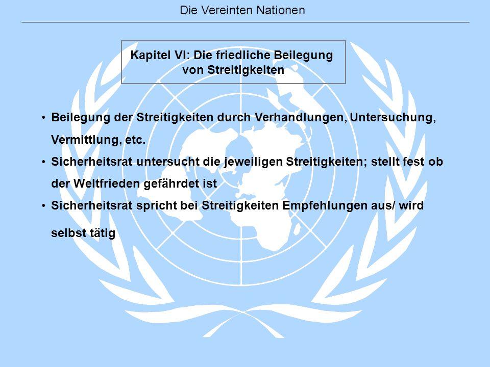 Die Vereinten Nationen Kapitel VI: Die friedliche Beilegung von Streitigkeiten Beilegung der Streitigkeiten durch Verhandlungen, Untersuchung, Vermitt