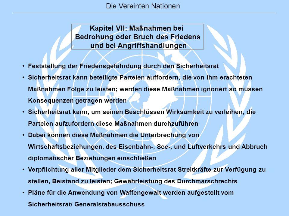 Die Vereinten Nationen Kapitel VII: Maßnahmen bei Bedrohung oder Bruch des Friedens und bei Angriffshandlungen Feststellung der Friedensgefährdung dur