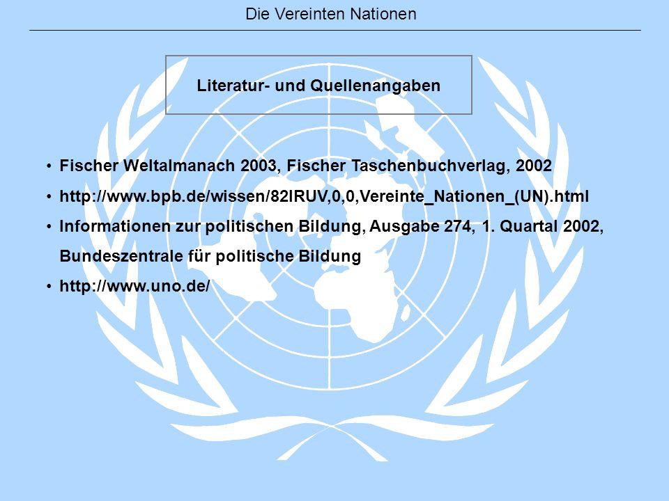 Die Vereinten Nationen Literatur- und Quellenangaben Fischer Weltalmanach 2003, Fischer Taschenbuchverlag, 2002 http://www.bpb.de/wissen/82IRUV,0,0,Ve