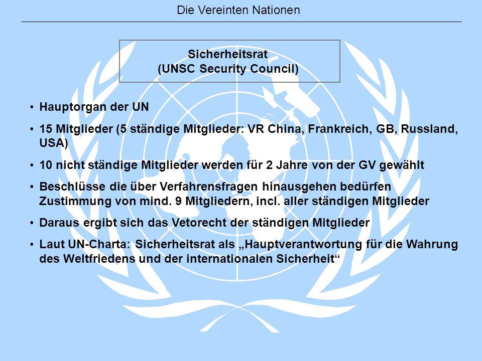 Die Vereinten Nationen Sicherheitsrat (UNSC Security Council) Hauptorgan der UN 15 Mitglieder (5 ständige Mitglieder: VR China, Frankreich, GB, Russla