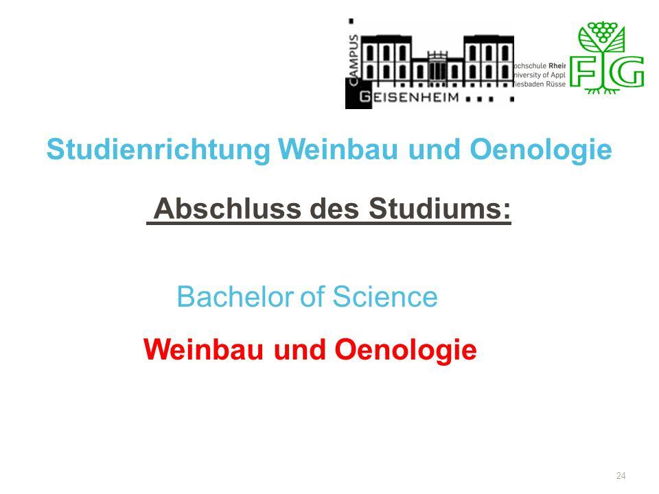 24 Abschluss des Studiums: Studienrichtung Weinbau und Oenologie Bachelor of Science Weinbau und Oenologie