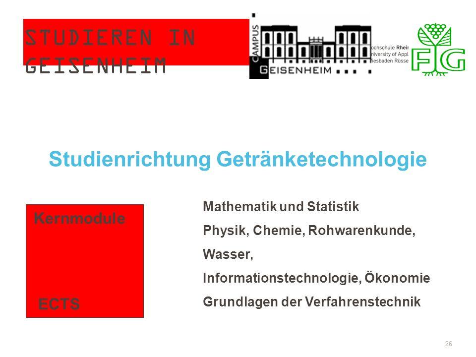 STUDIEREN IN GEISENHEIM 26 Studienrichtung Getränketechnologie Kernmodule ECTS Mathematik und Statistik Physik, Chemie, Rohwarenkunde, Wasser, Informa
