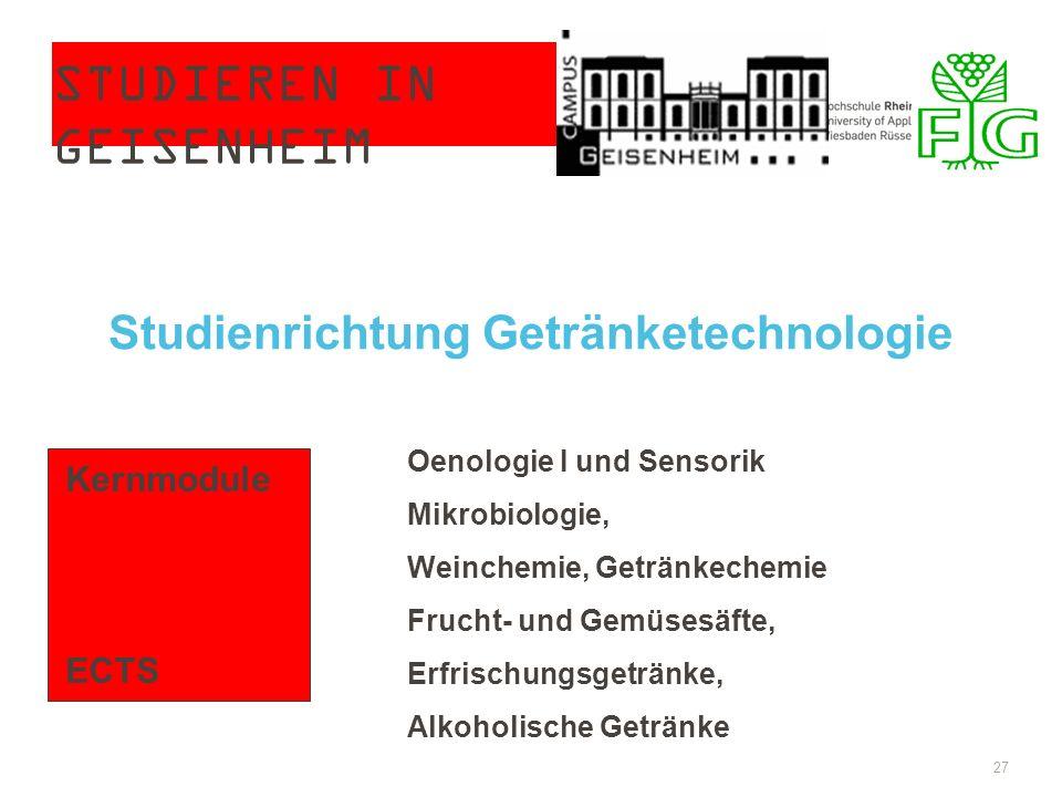 STUDIEREN IN GEISENHEIM 27 Studienrichtung Getränketechnologie Kernmodule ECTS Oenologie I und Sensorik Mikrobiologie, Weinchemie, Getränkechemie Frucht- und Gemüsesäfte, Erfrischungsgetränke, Alkoholische Getränke