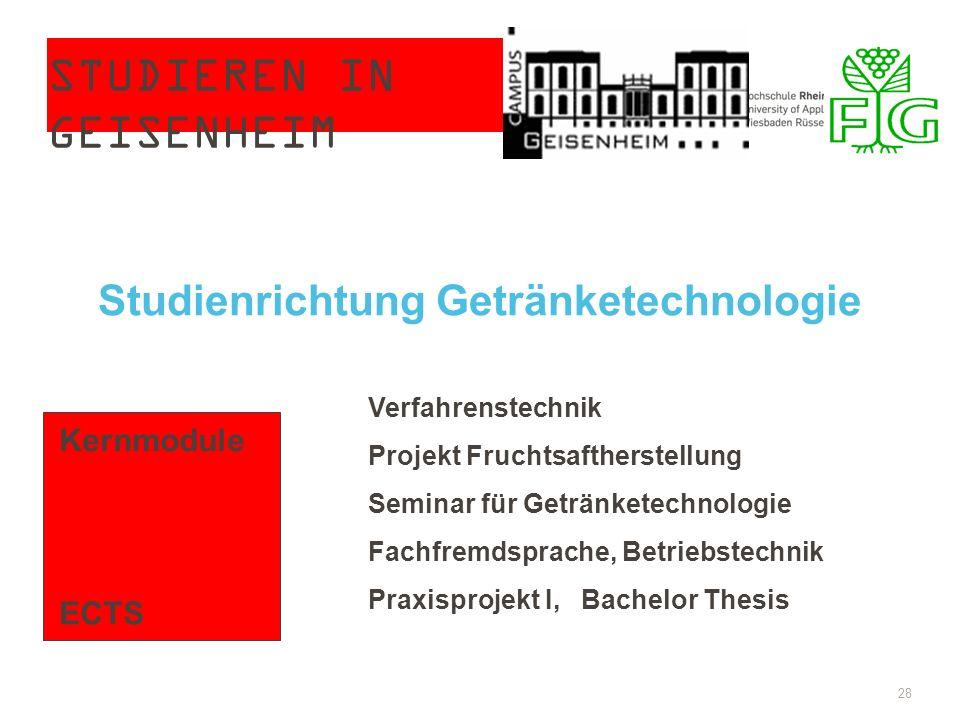 STUDIEREN IN GEISENHEIM 28 Kernmodule ECTS Verfahrenstechnik Projekt Fruchtsaftherstellung Seminar für Getränketechnologie Fachfremdsprache, Betriebst