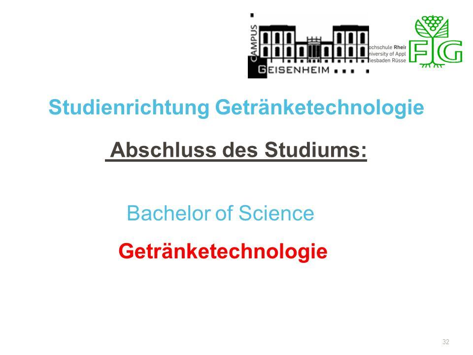 32 Abschluss des Studiums: Studienrichtung Getränketechnologie Bachelor of Science Getränketechnologie