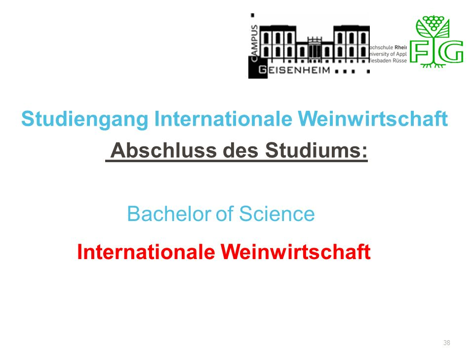 38 Abschluss des Studiums: Bachelor of Science Internationale Weinwirtschaft Studiengang Internationale Weinwirtschaft