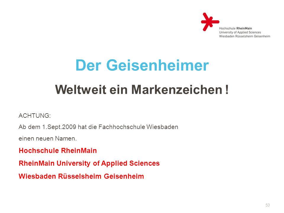 53 Der Geisenheimer Weltweit ein Markenzeichen ! ACHTUNG: Ab dem 1.Sept.2009 hat die Fachhochschule Wiesbaden einen neuen Namen. Hochschule RheinMain