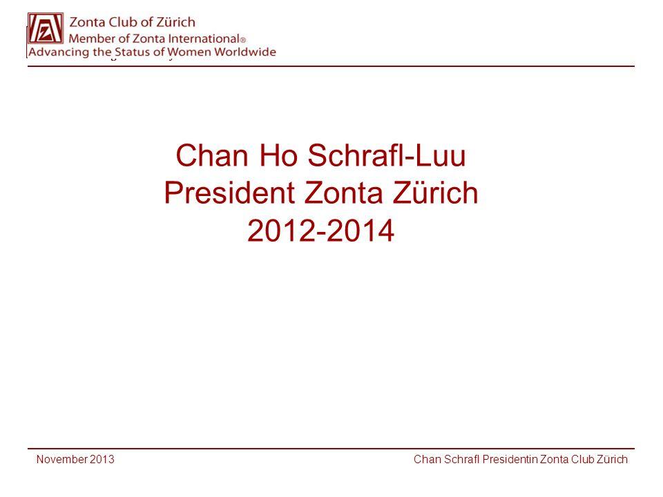 Chan Ho Schrafl-Luu President Zonta Zürich 2012-2014 November 2013 Chan Schrafl Presidentin Zonta Club Zürich
