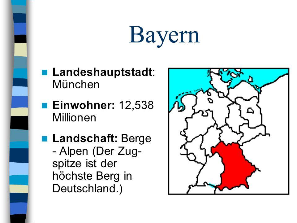 Bayern Landeshauptstadt: München Einwohner: 12,538 Millionen Landschaft: Berge - Alpen (Der Zug- spitze ist der höchste Berg in Deutschland.)