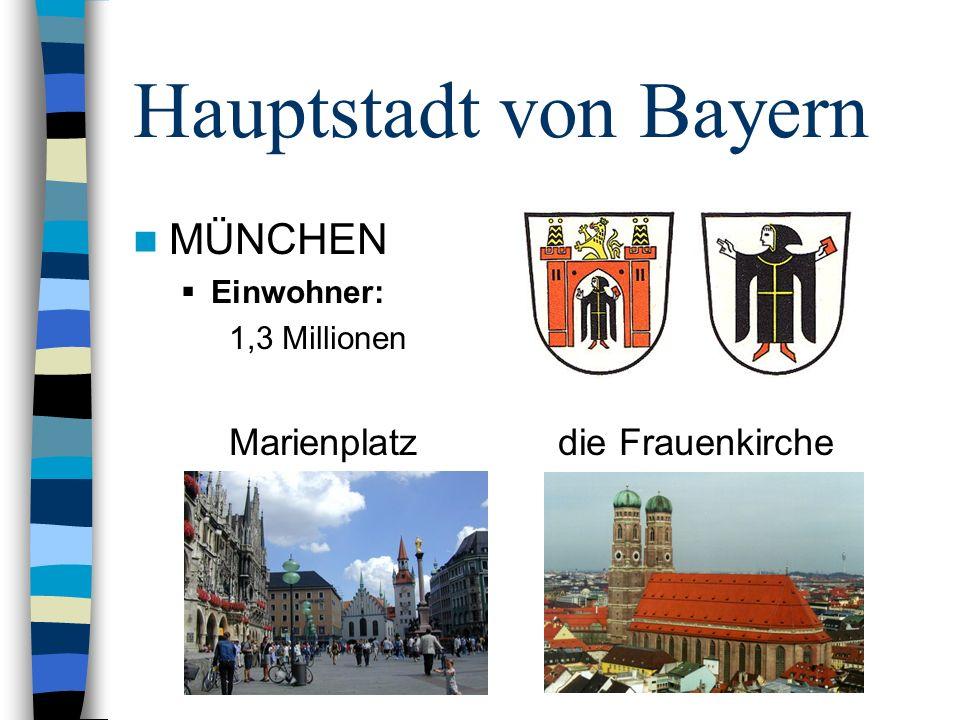 Hauptstadt von Bayern MÜNCHEN Einwohner: 1,3 Millionen Marienplatz die Frauenkirche