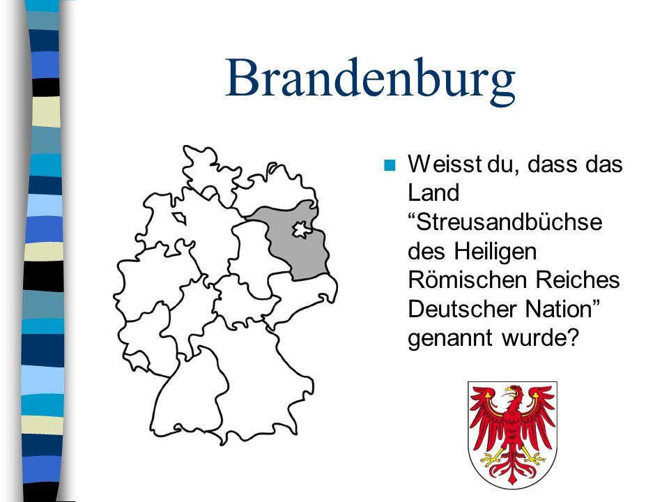 Brandenburg Weisst du, dass das Land Streusandbüchse des Heiligen Römischen Reiches Deutscher Nation genannt wurde?