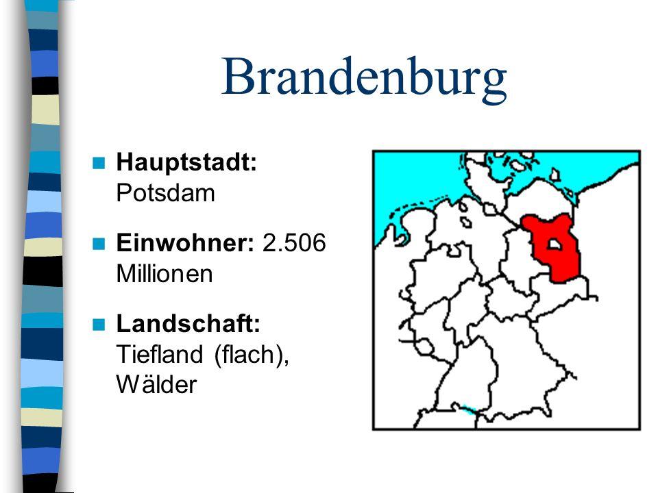 Brandenburg Hauptstadt: Potsdam Einwohner: 2.506 Millionen Landschaft: Tiefland (flach), Wälder