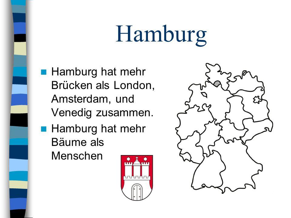 Hamburg Hamburg hat mehr Brücken als London, Amsterdam, und Venedig zusammen. Hamburg hat mehr Bäume als Menschen
