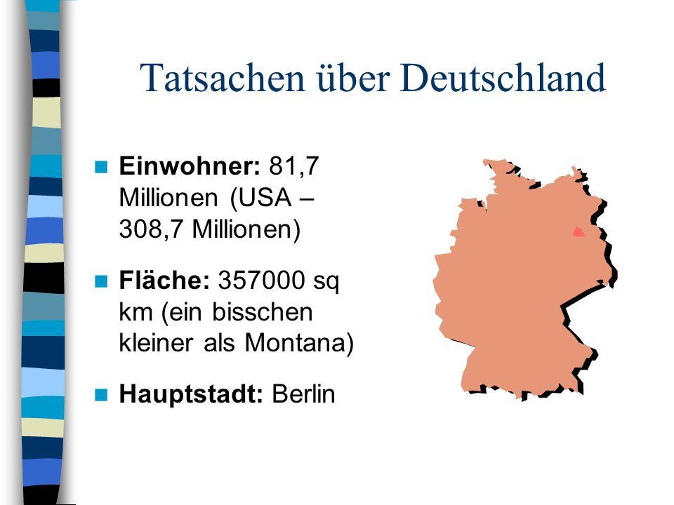 Tatsachen über Deutschland Einwohner: 81,7 Millionen (USA – 308,7 Millionen) Fläche: 357000 sq km (ein bisschen kleiner als Montana) Hauptstadt: Berli