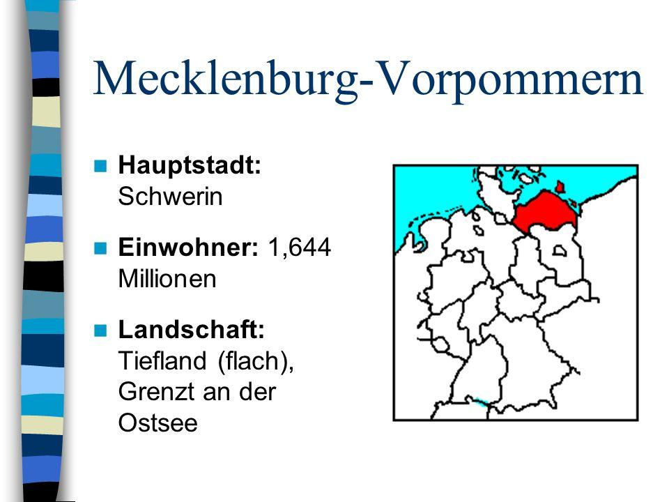 Mecklenburg-Vorpommern Hauptstadt: Schwerin Einwohner: 1,644 Millionen Landschaft: Tiefland (flach), Grenzt an der Ostsee