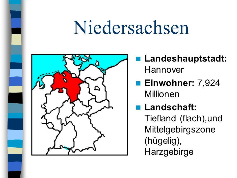 Niedersachsen Landeshauptstadt: Hannover Einwohner: 7,924 Millionen Landschaft: Tiefland (flach),und Mittelgebirgszone (hügelig), Harzgebirge