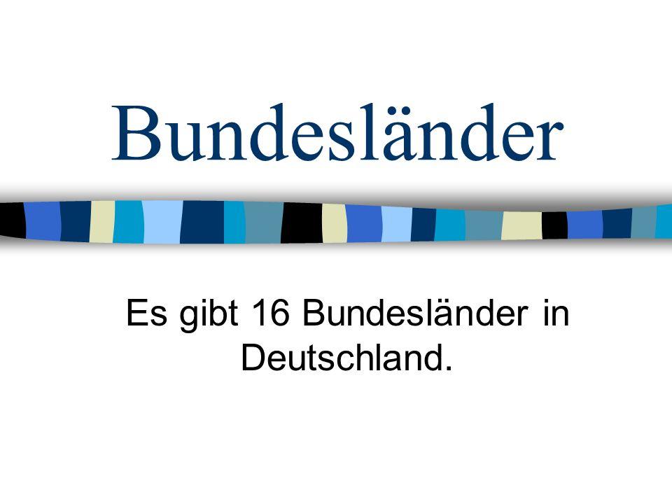 Bundesländer Es gibt 16 Bundesländer in Deutschland.