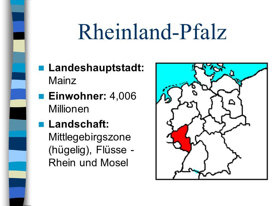 Rheinland-Pfalz Landeshauptstadt: Mainz Einwohner: 4,006 Millionen Landschaft: Mittlegebirgszone (hügelig), Flüsse - Rhein und Mosel