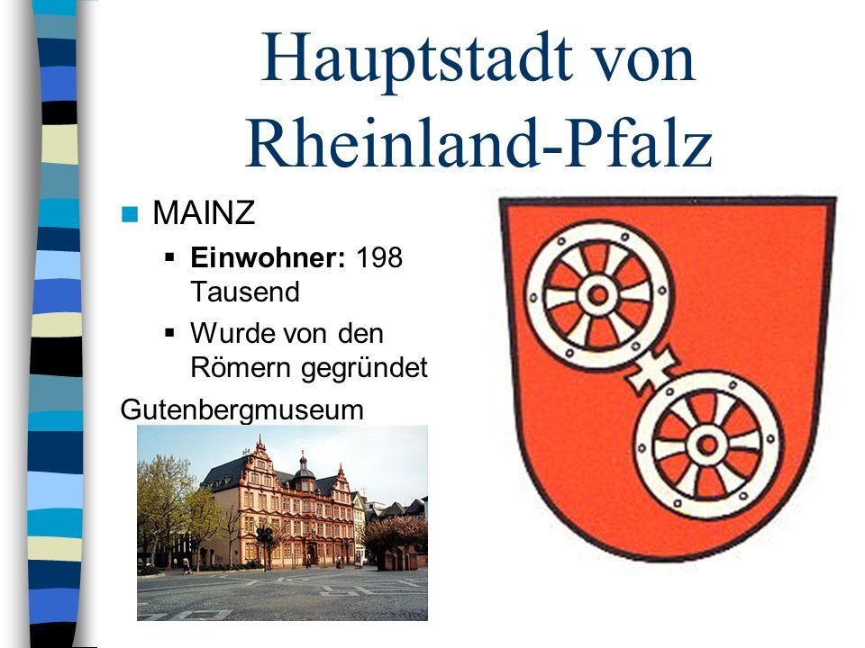Hauptstadt von Rheinland-Pfalz MAINZ Einwohner: 198 Tausend Wurde von den Römern gegründet Gutenbergmuseum