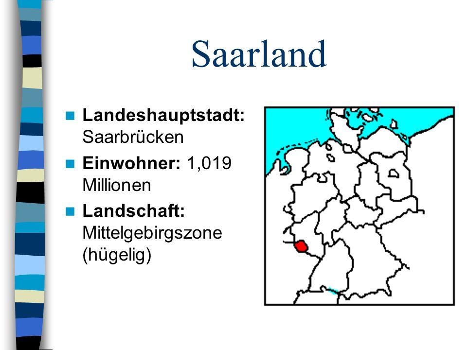 Saarland Landeshauptstadt: Saarbrücken Einwohner: 1,019 Millionen Landschaft: Mittelgebirgszone (hügelig)