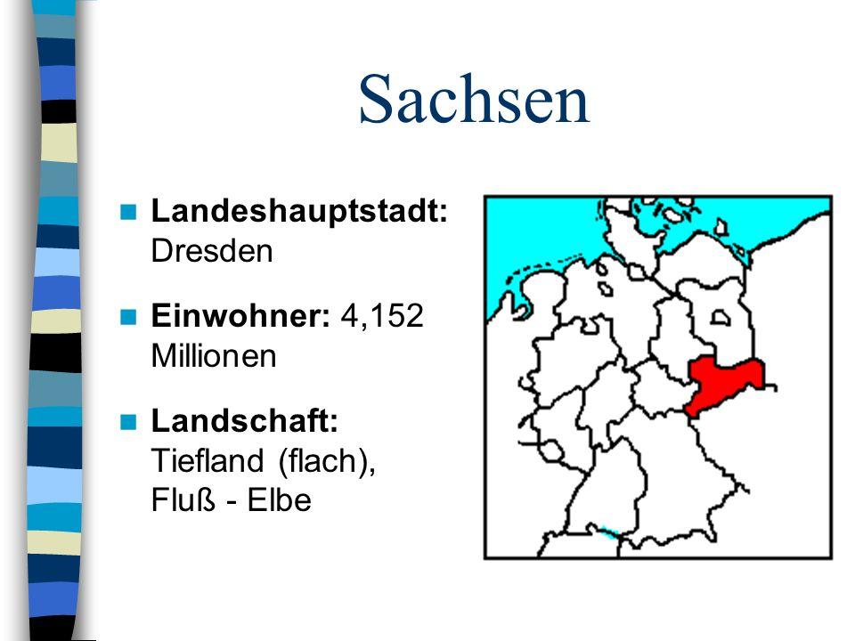 Sachsen Landeshauptstadt: Dresden Einwohner: 4,152 Millionen Landschaft: Tiefland (flach), Fluß - Elbe