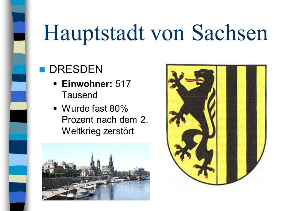 Hauptstadt von Sachsen DRESDEN Einwohner: 517 Tausend Wurde fast 80% Prozent nach dem 2. Weltkrieg zerstört