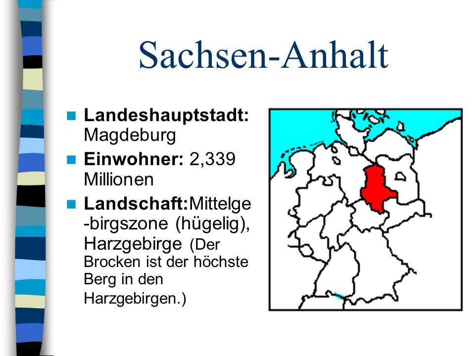 Sachsen-Anhalt Landeshauptstadt: Magdeburg Einwohner: 2,339 Millionen Landschaft:Mittelge -birgszone (hügelig), Harzgebirge (Der Brocken ist der höchs