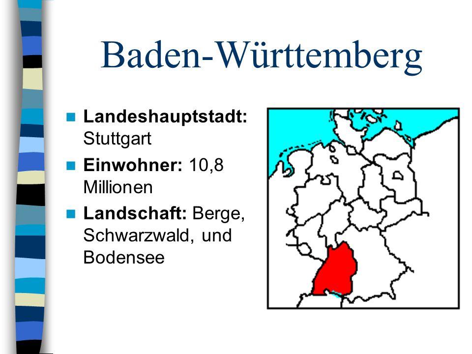 Baden-Württemberg Landeshauptstadt: Stuttgart Einwohner: 10,8 Millionen Landschaft: Berge, Schwarzwald, und Bodensee
