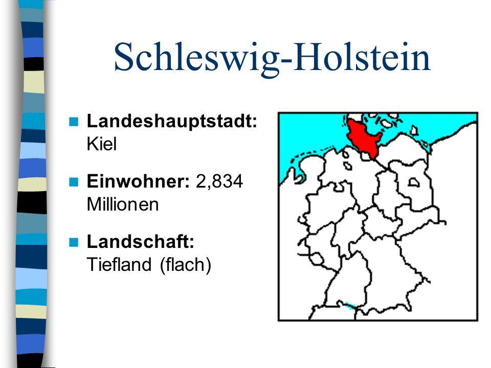 Schleswig-Holstein Landeshauptstadt: Kiel Einwohner: 2,834 Millionen Landschaft: Tiefland (flach)