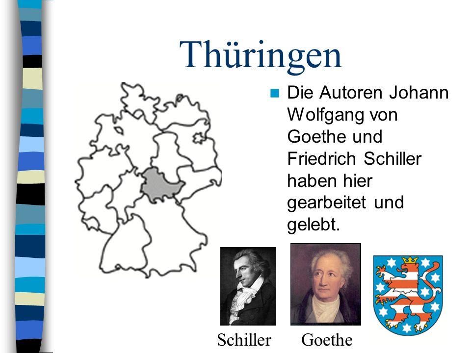 Thüringen Die Autoren Johann Wolfgang von Goethe und Friedrich Schiller haben hier gearbeitet und gelebt. Schiller Goethe