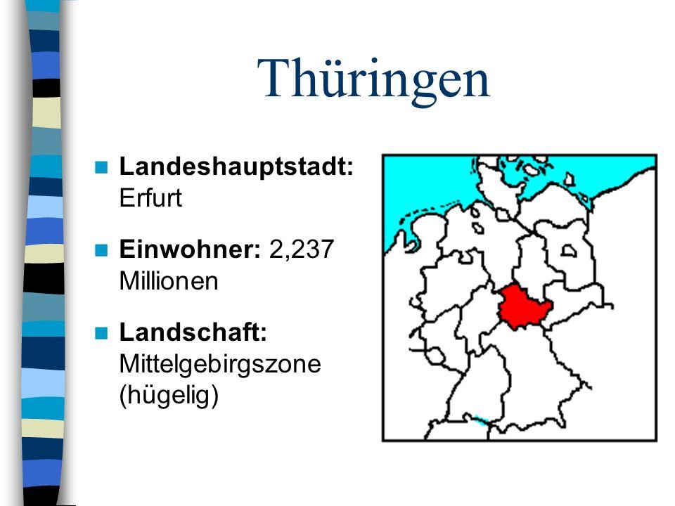 Thüringen Landeshauptstadt: Erfurt Einwohner: 2,237 Millionen Landschaft: Mittelgebirgszone (hügelig)