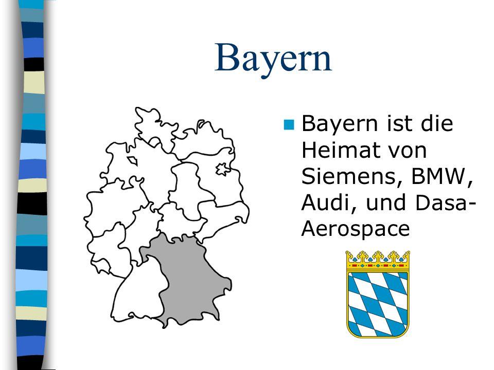 Bayern Bayern ist die Heimat von Siemens, BMW, Audi, und Dasa- Aerospace