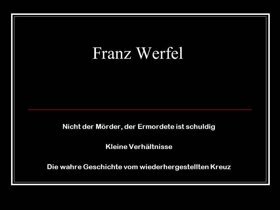 Franz Werfel Nicht der Mörder, der Ermordete ist schuldig Kleine Verhältnisse Die wahre Geschichte vom wiederhergestellten Kreuz