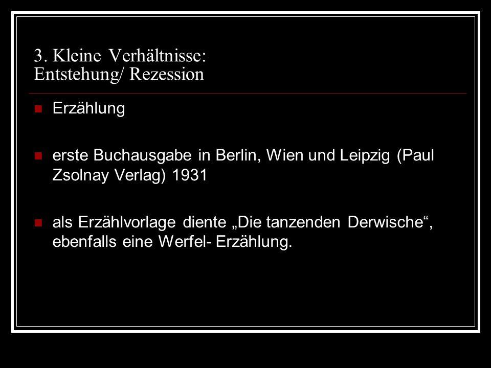 3. Kleine Verhältnisse: Entstehung/ Rezession Erzählung erste Buchausgabe in Berlin, Wien und Leipzig (Paul Zsolnay Verlag) 1931 als Erzählvorlage die