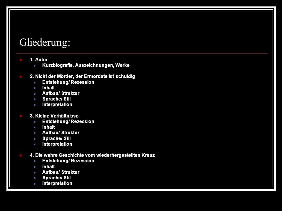 Gliederung: 1. Autor Kurzbiografie, Auszeichnungen, Werke 2. Nicht der Mörder, der Ermordete ist schuldig Entstehung/ Rezession Inhalt Aufbau/ Struktu