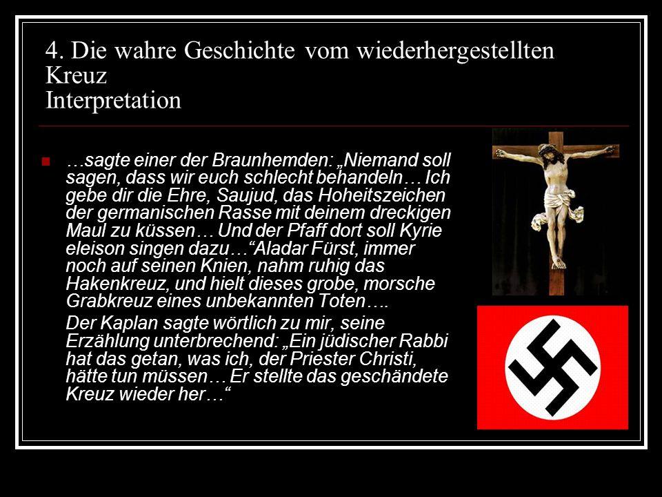 4. Die wahre Geschichte vom wiederhergestellten Kreuz Interpretation …sagte einer der Braunhemden: Niemand soll sagen, dass wir euch schlecht behandel