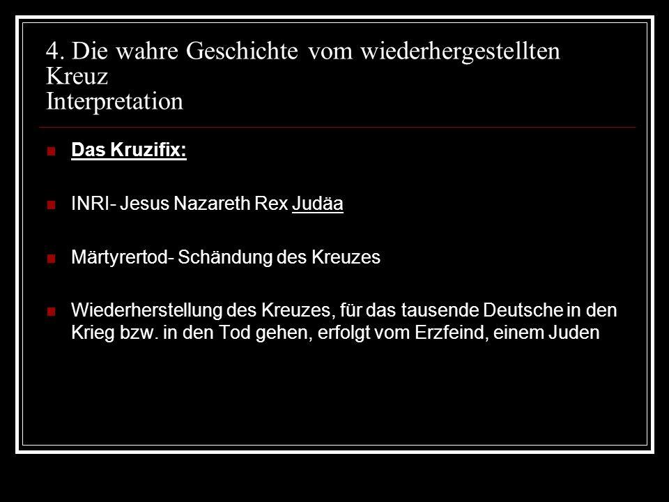 4. Die wahre Geschichte vom wiederhergestellten Kreuz Interpretation Das Kruzifix: INRI- Jesus Nazareth Rex Judäa Märtyrertod- Schändung des Kreuzes W