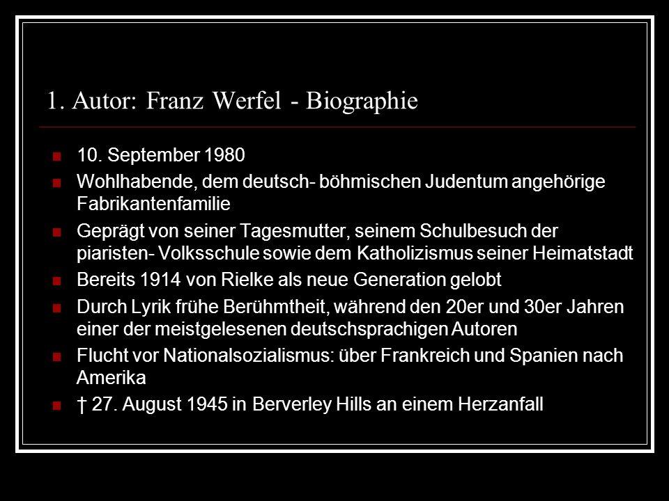 1. Autor: Franz Werfel - Biographie 10. September 1980 Wohlhabende, dem deutsch- böhmischen Judentum angehörige Fabrikantenfamilie Geprägt von seiner